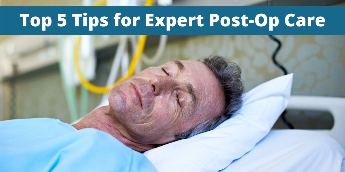 Top 5 Tips for Expert Post-Op Care